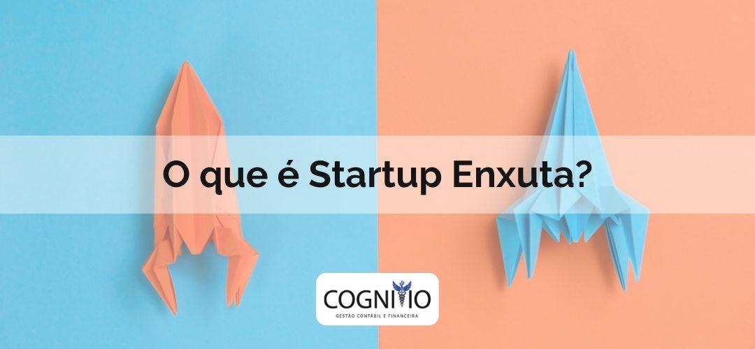 O que é Startup Enxuta? E quais são as perguntas frequentes sobre esse tema?
