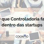 o que faz a controladoria em startups